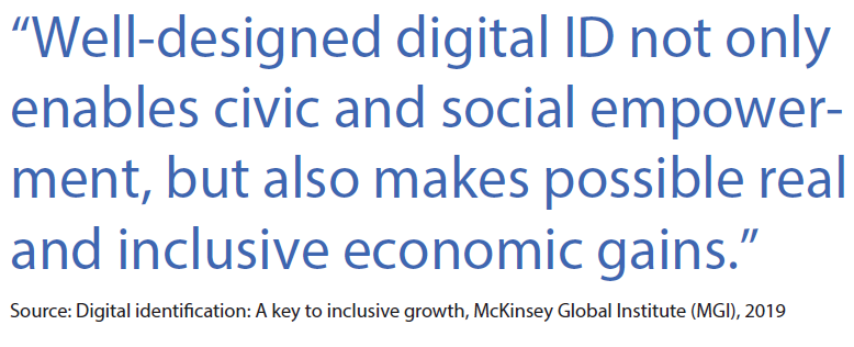 Well-designed digital ID not only enables civic and social empowerment, but also makes possible real and inclusive economic gains.
